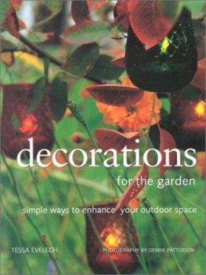 Decorations for the Garden: Simple Ways to Enhance Your Outdoor Space 9780754810377