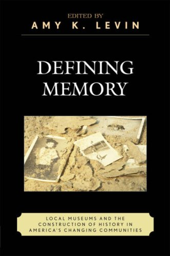 Defining Memory: Local Museums and the Construction of History in America's Changing Communities 9780759110502