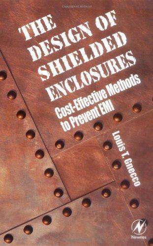 Design of Shielded Enclosures: Cost-Effective Methods to Prevent EMI 9780750672702
