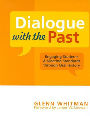 Dialogue with the Past: Engaging Students and Meeting Standards Through Oral History 9780759106482