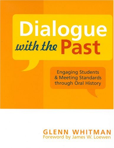 Dialogue with the Past: Engaging Students and Meeting Standards Through Oral History 9780759106499