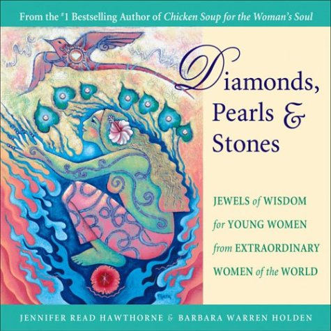 Diamonds, Pearls & Stones: Jewels of Wisdom for Young Women from Extraordinary Women of the World 9780757301551
