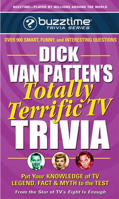 Dick Van Patten's Totally Terrific TV Trivia: Put Your Knowledge of TV Legend, Fact & Myth to the Test 9780757002311