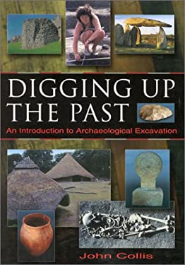 Digging Up the Past: An Introduction to Archaeological Excavation 9780750927376