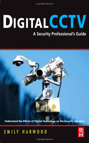 Digital CCTV: A Security Professional's Guide 9780750677455