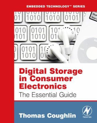 Digital Storage in Consumer Electronics: The Essential Guide 9780750684651