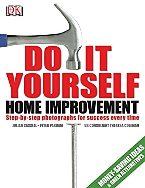 Do-It-Yourself Home Improvement: A Step-By-Step Guide 9780756645793