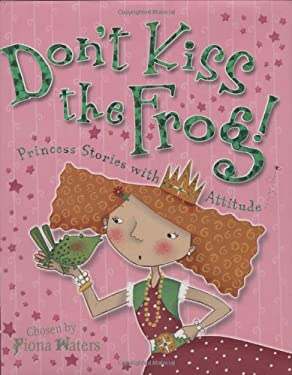 Don't Kiss the Frog!: Princess Stories with Attitude 9780753459539