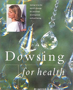 Dowsing for Health: Tuning in to the Earth's Energy for Personal Development and Wellbeing 9780754807513