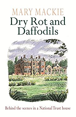 Dry Rot and Daffodils: Behind the Scenes in a National Trust House 9780752834092