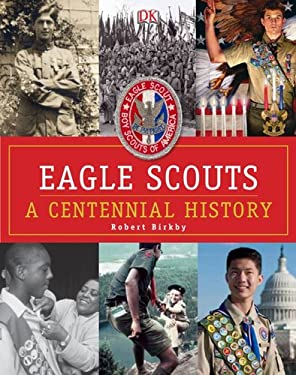 Eagle Scouts: A Centennial History 9780756697716