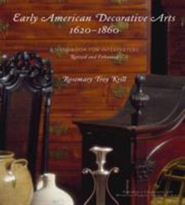 Early American Decorative Arts, 1620-1860: A Handbook for Interpreters [With CDROM] 9780759119451