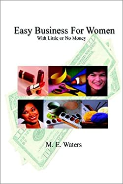 Easy Business for Women with Little or No Money 9780759605978