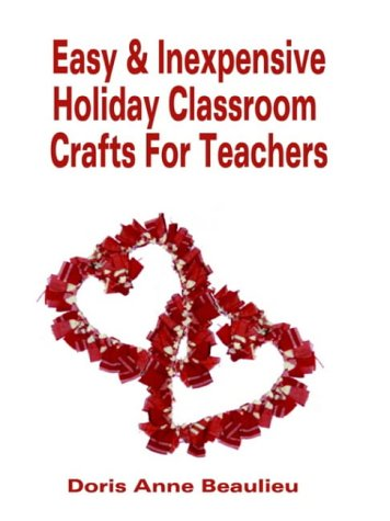Easy and Inexpensive Holiday Classroom Crafts for Teachers: Four Years of Classroom Testing 9780759606814