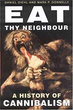 Eat Thy Neighbor: A History of Cannibalism 9780750943727