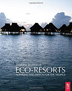Eco-Resorts: Planning and Design for the Tropics 9780750657938