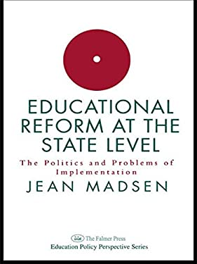 Educational Reform at the State Level: The Politics and Problems of Implementation 9780750702065