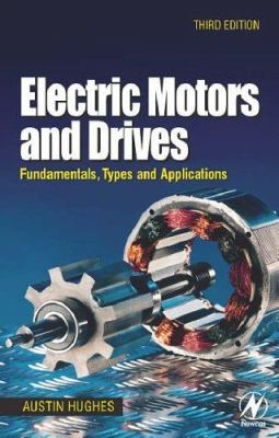 Electric Motors and Drives: Fundamentals, Types and Applications 9780750647182