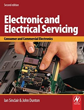 Electronic and Electrical Servicing: Consumer and Commercial Electronics 9780750669887