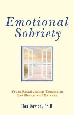 Emotional Sobriety: From Relationship Trauma to Resilience and Balance 9780757306099