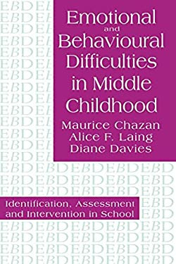 Emotional and Behavioural Difficulties in Middle Childhood: Identification, Assessment and Intervention in School 9780750703475
