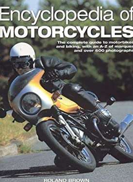Encyclopedia of Motorcycles: The Complete Guide to Motorbikes and Biking, with an A-Z of Marques and Over 600 Photographs 9780754812708