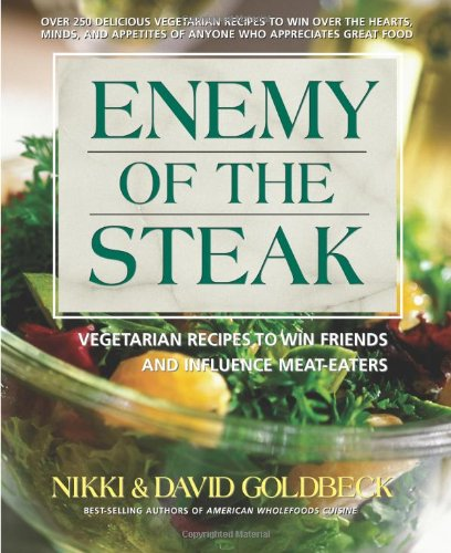 Enemy of the Steak: Vegetarian Recipes to Win Friends and Influence Meat-Eaters 9780757002731