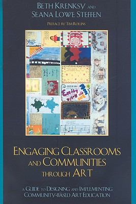 Engaging Classrooms and Communities Through Art: A Guide to Designing and Implementing Community-Based Art Education