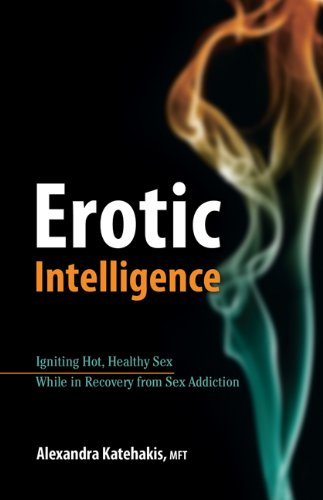 Erotic Intelligence: Igniting Hot, Healthy Sex While in Recovery from Sex Addiction 9780757314377