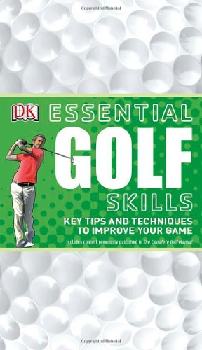 Essential Golf Skills: Key Tips and Techniques to Improve Your Game 9780756659035