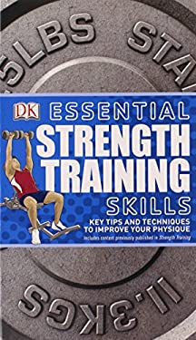 Essential Strength Training Skills: Key Tips and Techniques to Improve Your Physique 9780756671730