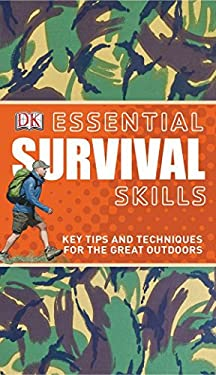 Essential Survival Skills: Key Tips and Techniques for the Great Outdoors 9780756659981