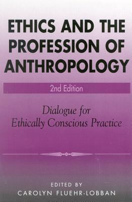 Ethics and the Profession of Anthropology: Dialogue for Ethically Conscious Practice
