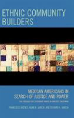 Ethnic Community Builders: Mexican Americans in Search of Justice and Power: The Struggle for Citizenship Rights in San Jose, California 9780759111004