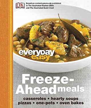 Everyday Easy: Freeze-Ahead Meals: Casseroles, Hearty Soups, Pizzas, One-Pots, Oven Bakes 9780756667320