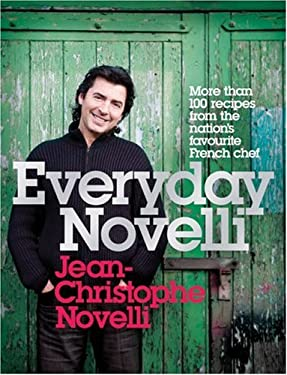 Everyday Novelli: More Than 100 Recipes from the Nation's Favourite French Chef 9780755317172