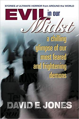 Evil in Our Midst: A Chilling Glimpse of the World's Most Feared and Frightening Demons 9780757000096