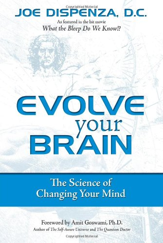 Evolve Your Brain: The Science of Changing Your Mind 9780757307652