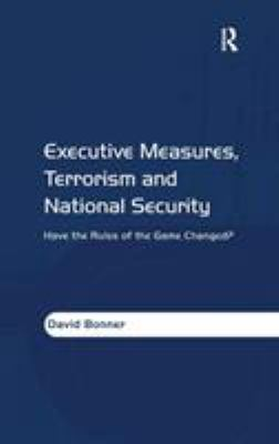 Executive Measures, Terrorism and National Security: Have the Rules of the Game Changed?