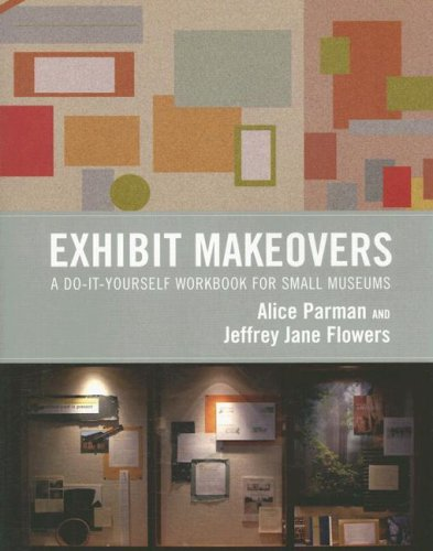 Exhibit Makeovers: A Do-It-Yourself Workbook for Small Museums 9780759109971