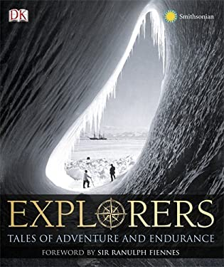 Explorers: Great Tales of Adventure and Endurance 9780756667375
