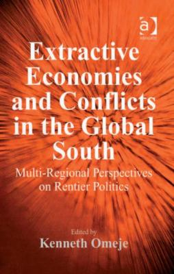 Extractive Economies and Conflicts in the Global South: Multi-Regional Perspectives on Rentier Politics 9780754670759