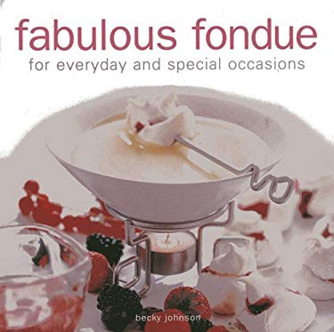 Fabulous Fondue: For Everyday and Special Occasions 9780754825685