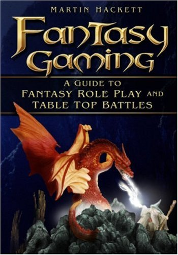 Fantasy Gaming: A Guide to Fantasy Role Play and Table-Top Battles 9780750943604