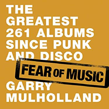 Fear of Music: The 261 Greatest Albums Since Punk and Disco 9780752882437