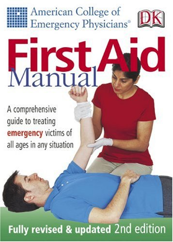 First Aid Manual: A Comprehensive Guide to Treating Emergency Victims of All Ages in Any Situation.