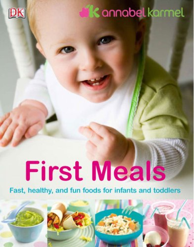 First Meals: The Complete Cookbook and Nutrition Guide 9780756603656