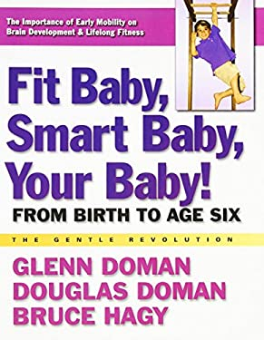 Fit Baby, Smart Baby, Your Baby!: From Birth to Age Six 9780757003769