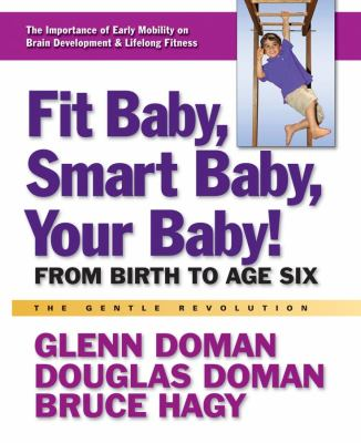 Fit Baby, Smart Baby, Your Baby!: From Birth to Age Six 9780757003776