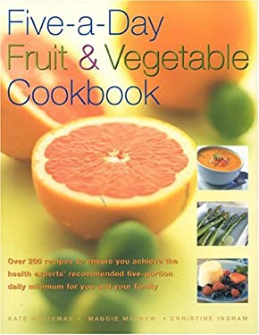 Five-A-Day Fruit and Vegetable Cookbook: Over 200 Recipes to Ensure You Achieve the Health Experts' Recommended Five-Portion Daily Minimum for You and 9780754813224